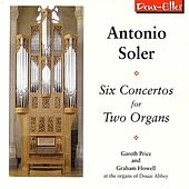 Antonio Soler: Six Concertos for Two Organs by Gareth Price