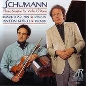 Schumann: Three Sonatas For Violin & Piano by Mark Kaplan And Anton Kuerti