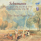 Schumann, Piano Trios Op. 63, 80 & 110 / Phantasiestücke Op. 88 by The Israel Piano Trio