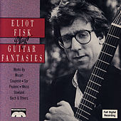 Guitar Fantasies by Eliot Fisk