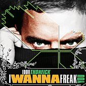 I Wanna Freak You by Eddie Thoneick