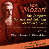 Mozart: The Complete Sonatas and Variations for Violin & Piano - The 250th Anniversary Recording by Vilmos Szabadi