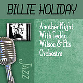 Another Night With Teddy Wilson & His Orchestra by Billie Holiday