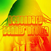 Legendary Dennis Brown by Dennis Brown