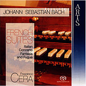 Johann Sebastian Bach: French Suites, Italian Concerto - Fantasia and Fugue by Johann Sebastian Bach