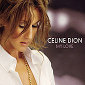 My Love by Celine Dion