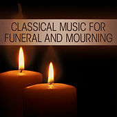 Classical Music for Funeral and Mourning by Various Artists