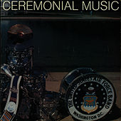 Ceremonial Music by Us Air Force Band