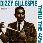 Dizzy Gillespie - Thru the 40's by Dizzy Gillespie