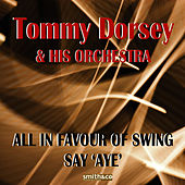 All In Favour of Swing Say 'Aye' by Tommy Dorsey