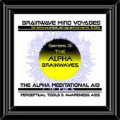 BMV Series 3 - Alpha Brainwaves - Brainwave Training Aid by Brainwave Mind Voyages