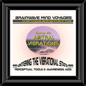 BMV Series 7 - Astral Vibrations - Out of Body Experiences Projection by Brainwave Mind Voyages