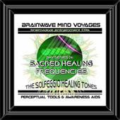 BMV Series 24 - Sacred Healing Frequencies- Solfeggio Tones by Brainwave Mind Voyages