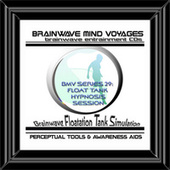 BMV Series 29 - Float Tank Simulation - Floatation Hypnosis Session by Brainwave Mind Voyages