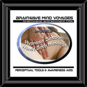 BMV Series 30 - Full Body Mind Massage Hypnosis Session by Brainwave Mind Voyages