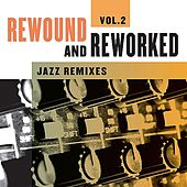 Rewound & Reworked - Jazz Remixes Vol. 2 by Various Artists
