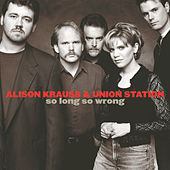 So Long So Wrong by Alison Krauss