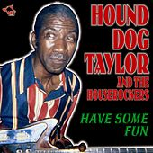Have Some Fun by Hound Dog Taylor