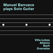 Manuel Barrueco plays Solo Guitar: Villa-Lobos, Albéniz, Bach and Granados by Manuel Barrueco