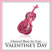 Classical Music for Your Valentine's Day by Various Artists