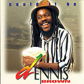 Could It Be by Dennis Brown
