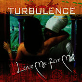 Love Me For Me by Turbulence