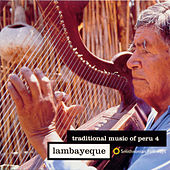 Traditional Music of Peru, Vol. 4: Lambayeque by Various Artists