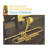 Swing Low, Sweet Cadillac by Dizzy Gillespie