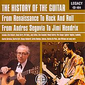 The History of the Guitar - From Renaissance To Rock and Roll, From Andres Segovia To Jimi Hendrix by Various Artists
