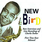 New Bird - Rare Live Recordings & Interviews by Charlie Parker