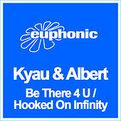 Be There 4 U / Hooked On Infinity by Kyau