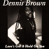 Love's Got a Hold On You Re-issue by Dennis Brown