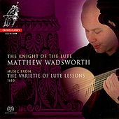 The Knight of the Lute - Music From the Varietie of Lute Lessons 1610 by Matthew Wadsworth
