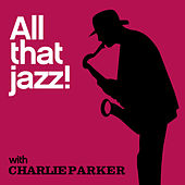 All That Jazz! by Charlie Parker