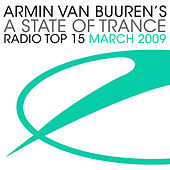 Armin van Buuren's A State Of Trance Radio Top 15 - March 2009 by Various Artists
