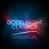 Good Night Classics: Classical Music for Sleeping and Dreaming by Various Artists