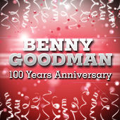 Benny Goodman 100 Year Anniversary! by Benny Goodman