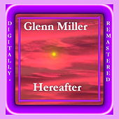 Hereafter by Glenn Miller