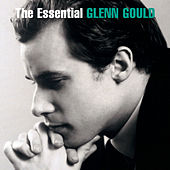 The Essential Glenn Gould by Glenn Gould
