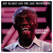 I Get A Kick Out Of Bu by Art Blakey