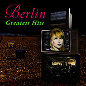 Greatest Hits (Re-Recorded / Remastered) by Berlin