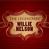 The Legendary Willie Nelson by Willie Nelson