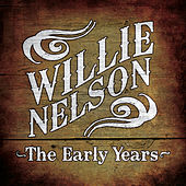 Willie Nelson : The Early Years by Willie Nelson