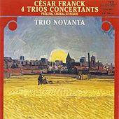 FRANCK, C.: Trio concertants, Op. 1, Nos. 1-3 / Trio concertant, Op. 2 / Prelude, choral et fugue (Trio Novanta) by Various Artists