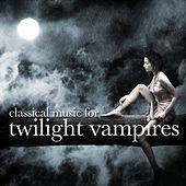 Classical Music for Twilight Vampires by Various Artists