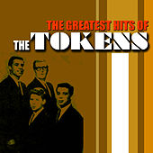 The Greatest Hits Of The Tokens by The Tokens