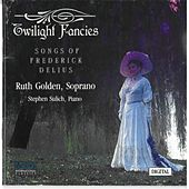 Twilight Fancies: Songs of Frederick Delius by Ruth Golden
