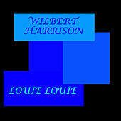 Louie Louie by Wilbert  Harrison