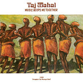 Music Keeps Me Together by Taj Mahal