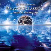 The Best of the Most Relaxing Classical Music In the Universe by Various Artists
